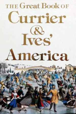 The Great Book Of Currier & Ives America