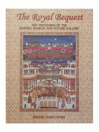 The Royal Bequest Art Treasures Of The Baroda Museum And Picture Gallery